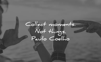 memories quote collect moments not things paulo coelho wisdom