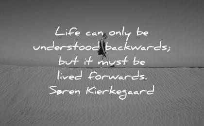 memories quote life only understood backwards must lived forwards soren kierkegaard wisdom