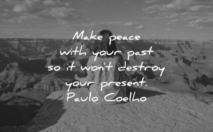 memories quote make peace past wont destroy present paulo coelho wisdom nature woman sitting