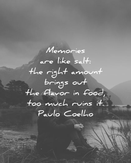 memories quote like salt right amount brings flavor food too much ruins paulo coelho wisdom woman sitting nature