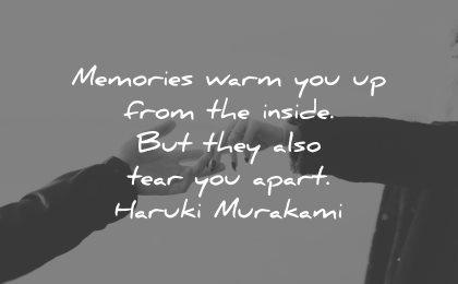 memories quote warm from inside also tear you apart haruki murakami wisdom hands