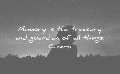 memories quote memory treasury guardian all things cicero wisdom man silhouette