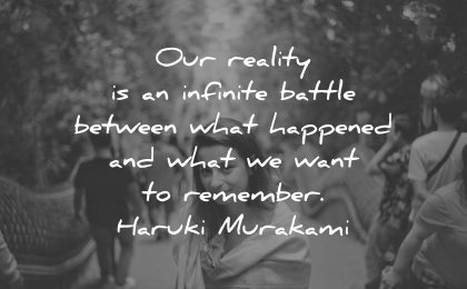 memories quote reality infinite battle between what happened want remember haruki murakami wisdom woman