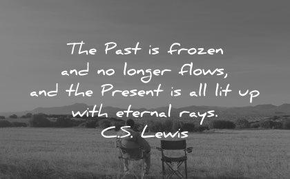 memories quote past frozen longer flows present all lit eternal rays cs lewis wisdom man sitting