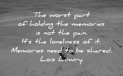 memories quote worst part holding pain loneliness need shared lois lowry wisdom