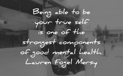 mental health quotes being able true self strongest components lauren fogel mersy wisdom