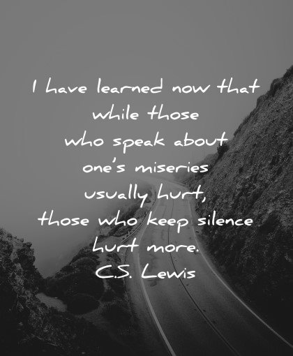 mental health quotes have learned while those who speak about ones miseries usually hurt cs lewis wisdom
