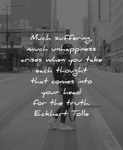 mental health quotes much suffering unhappiness arises thought head truth eckhart tolle wisdom