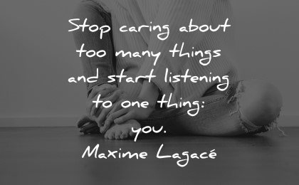 mental health quotes stop caring many things start listening you maxime lagace wisdom