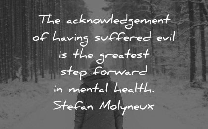 mental health quotes acknowledgement having suffered evil stefan molyneux wisdom