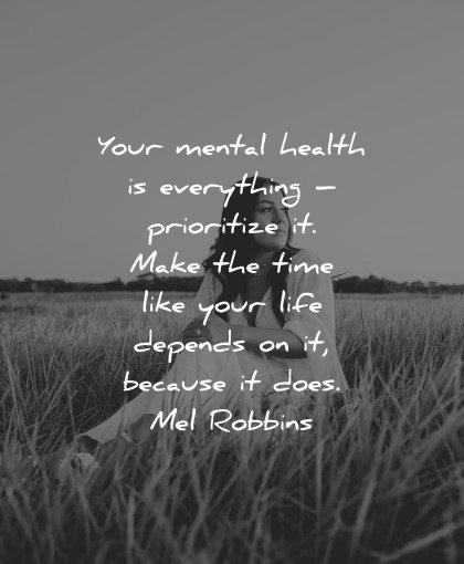 mental health quotes everything prioritize make time life mel robbins wisdom