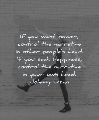 mind quotes want power control narrative other peoples head seek happiness your johnny uzan wisdom woman dancing