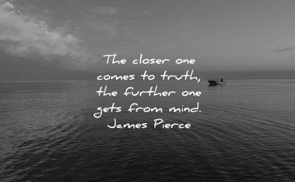 mind quotes closer comes truth further gets james pierce wisdom water boat calm