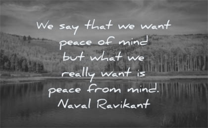 mind quotes say that want peace what really from naval ravikant wisdom lake nature trees