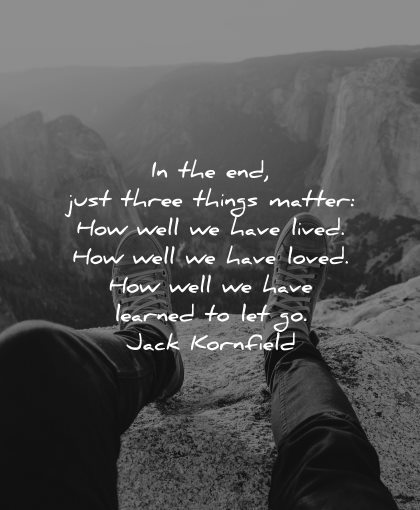 mindfulness quotes three things matter how well have lived loved learned let go jack kornfield wisdom feet nature