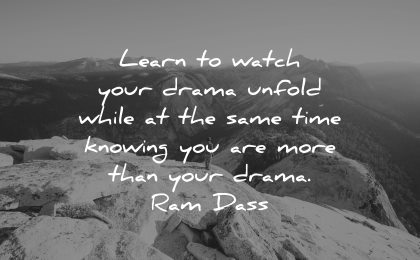 mindfulness quotes learn watch drama unfold while same time knowing more ram dass wisdom nature