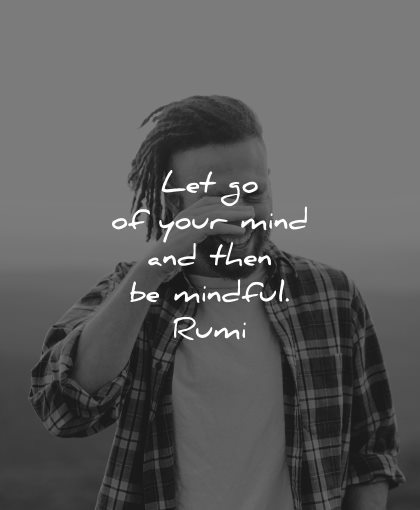mindfulness quotes let mind mindful rumi wisdom man laughing