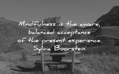 mindfulness quotes aware balanced acceptance present experience sylvia boorstein wisdom woman sitting nature bench