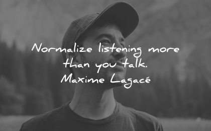 mindfulness quotes normalize listening more talk maxime lagace wisdom man