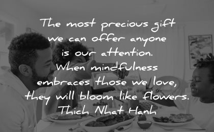 mindfulness quotes most precious gift offer anyone attention embraces those love bloom flowers thich nhat hanh wisdom family