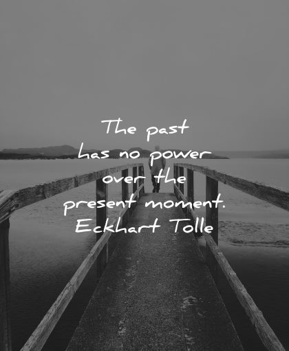 mindfulness quotes past has power over present moment eckhart tolle wisdom