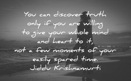 mindfulness quotes discover truth only willing give whole mind heart not few moments easily spared time jiddu krishnamurti wisdom