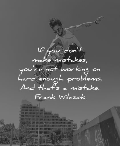 mistakes quotes dont make not working hard enough problems frank wilczek wisdom