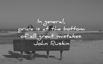 mistakes quotes general pride bottom all great john ruskin wisdom men sitting