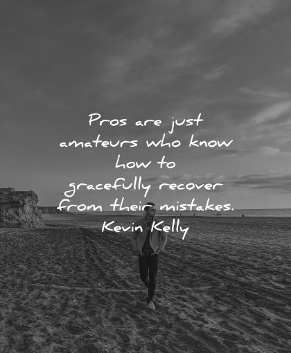 mistakes quotes pros just amateurs know how gracefully recover kevin kelly wisdom beach man
