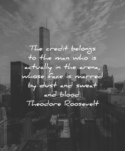 mistakes quotes credit belongs man who actually arena whose face marred dust sweat blood theodore roosevelt wisdom