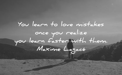 mistakes quotes learn love once realize faster with them maxime lagace wisdom nature