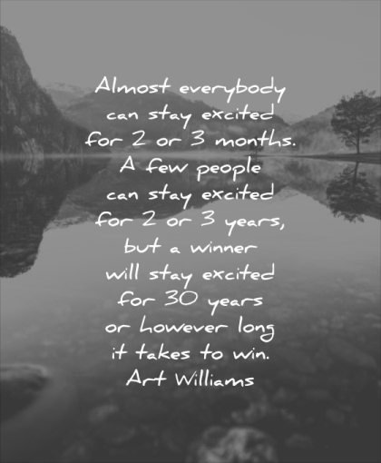 monday motivation quotes almost everybody can stay excited for months few people years but winner motivated 30 art wiliams wisdom