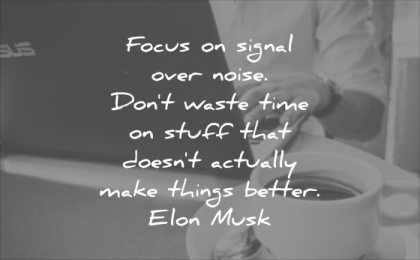 monday motivation quotes focus signal over noise dont waste time stuff doesnt actually make things better elon musk wisdom