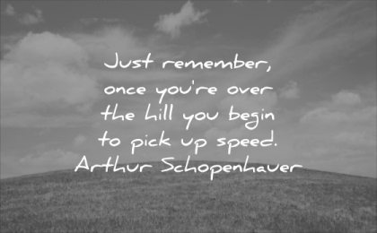 monday motivation quotes just remember once you over hill begin pick up speed arthur schopenhauer wisdom