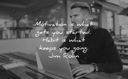 monday motivation quotes motivation what gets started habit keeps going jim rohn wisdom man laptop working