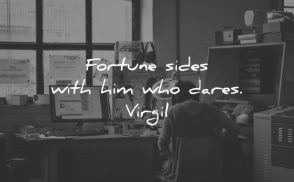 money quotes fortune sides with him who dares virgil wisdom working