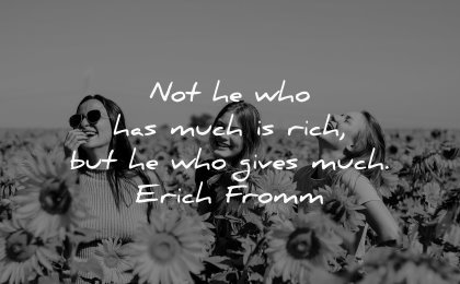 money quotes has much rich gives erich fromm wisdom women flowers field