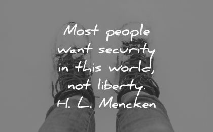 most people want security world liberty hl mencken wisdom feet snow