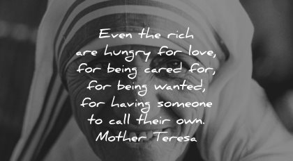 mother teresa quotes even rich hunger love being cared wanted having someone call wisdom