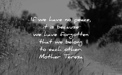 mother teresa quotes have peace because forgotten belong each other wisdom