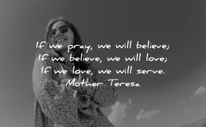 mother teresa quotes pray will believe love serve mother teresa wisdom