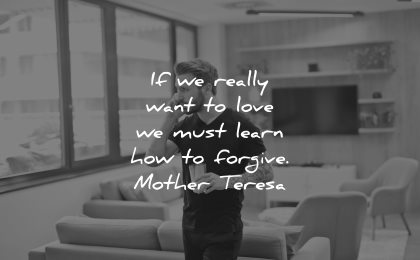 mother teresa quotes really want love must learn how forgive wisdom