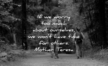 mother teresa quotes worry too much about ourselves wont have time others wisdom