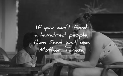 mother teresa quotes cant feed hundred people just one wisdom