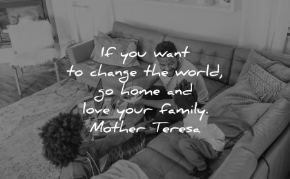 mother teresa quotes want change world home love your family wisdom