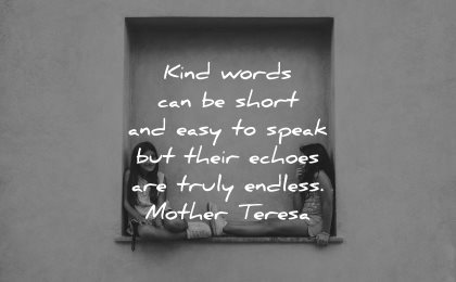 mother teresa quotes kind words can be short easy speak their echoes endless wisdom