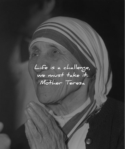 mother teresa quotes life challenge must take wisdom