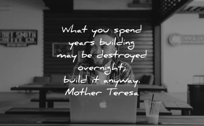 mother teresa quotes spend years building destroyed overnight build anyway wisdom