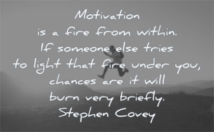 motivation quotes fire from within someone else tries light that under chances will burn very briefly stephen covey wisdom man jumping