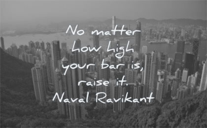motivation quotes matter how high your bar raise naval ravikant wisdom hong kong city buildings